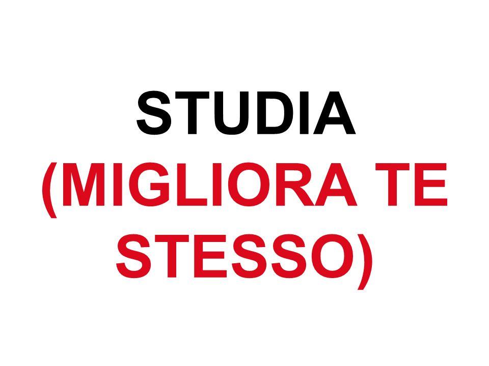 STUDIA (MIGLIORA TE STESSO)