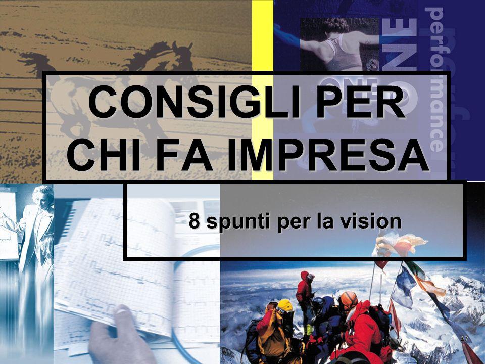 27 CONSIGLI PER CHI FA IMPRESA 8 spunti per la vision