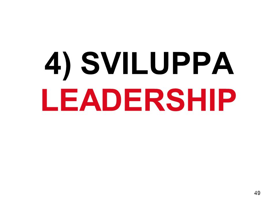 49 4) SVILUPPA LEADERSHIP