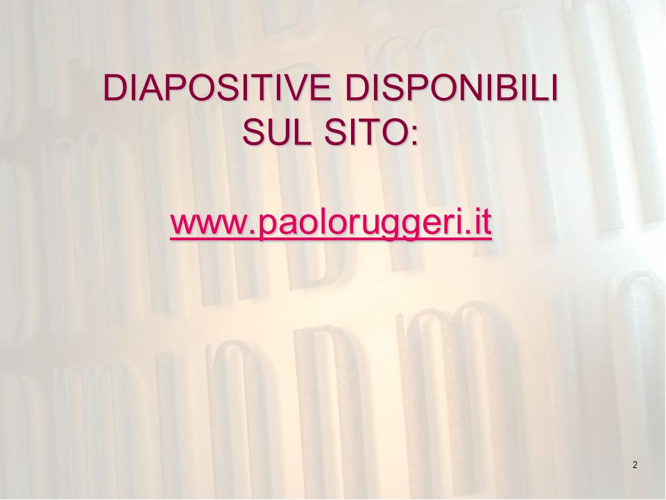 2 DIAPOSITIVE DISPONIBILI SUL SITO: www.paoloruggeri.it www.paoloruggeri.it