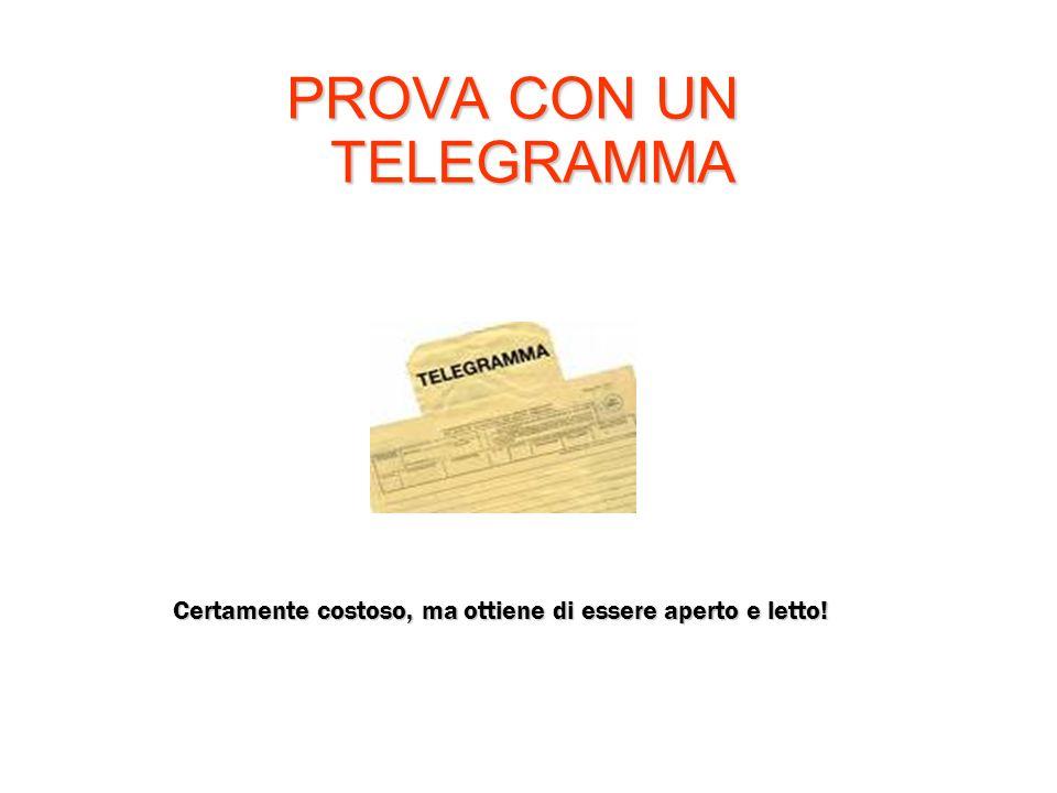 PROVA CON UN TELEGRAMMA Certamente costoso, ma ottiene di essere aperto e letto!