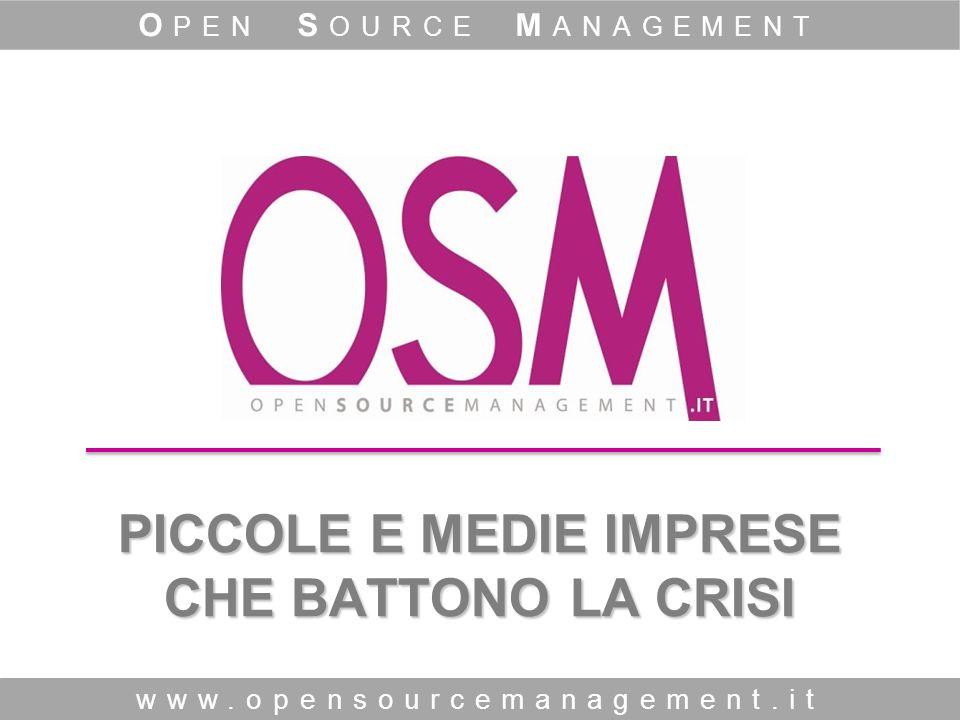 PICCOLE E MEDIE IMPRESE CHE BATTONO LA CRISI www.opensourcemanagement.it O PEN S OURCE M ANAGEMENT