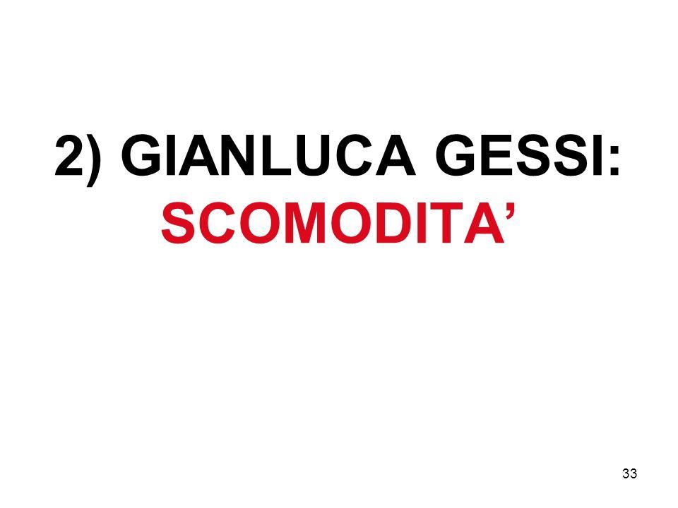 33 2) GIANLUCA GESSI: SCOMODITA