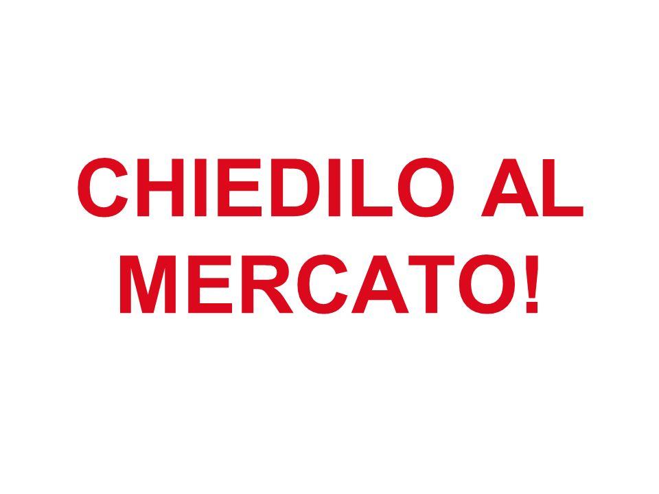 CHIEDILO AL MERCATO!