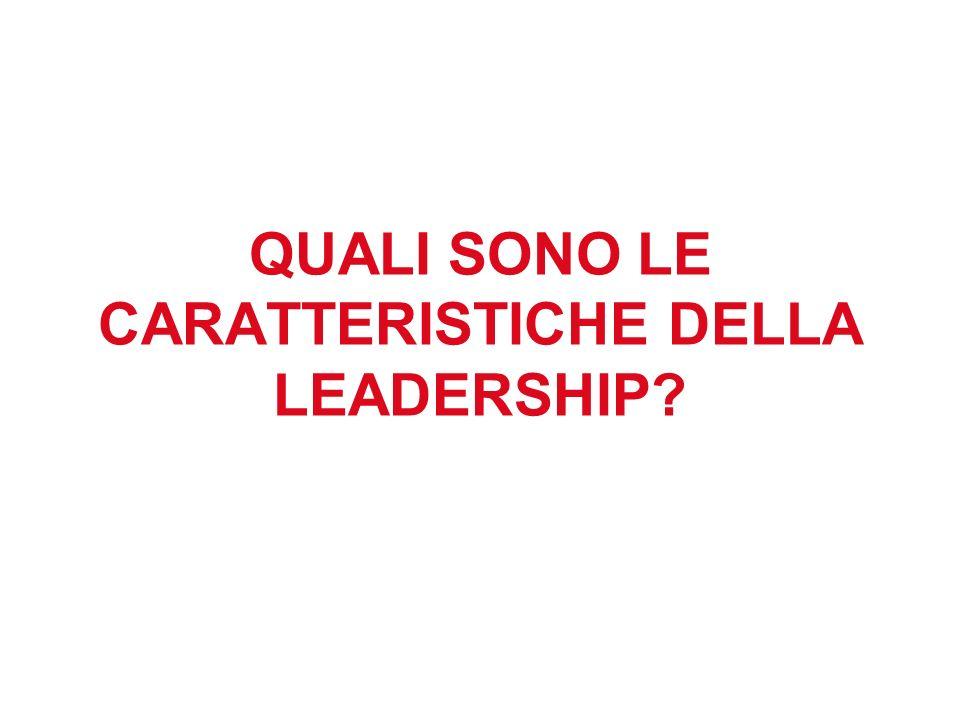 QUALI SONO LE CARATTERISTICHE DELLA LEADERSHIP