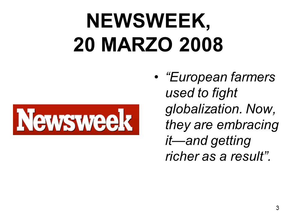 3 NEWSWEEK, 20 MARZO 2008 European farmers used to fight globalization.