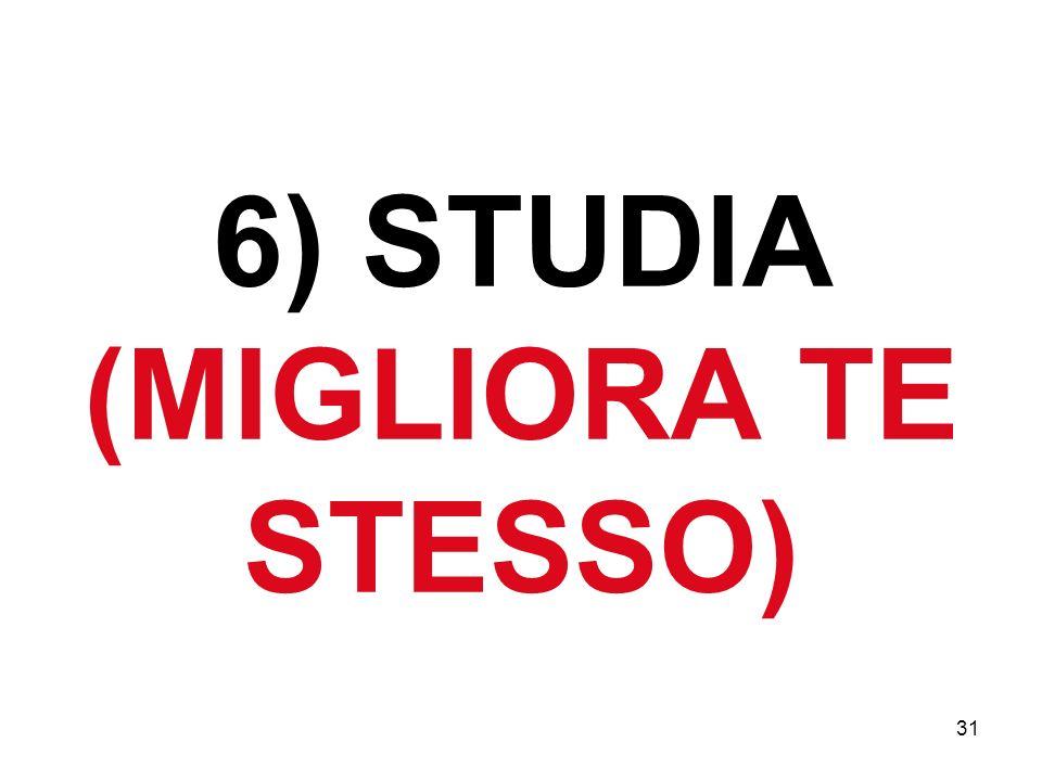 31 6) STUDIA (MIGLIORA TE STESSO)