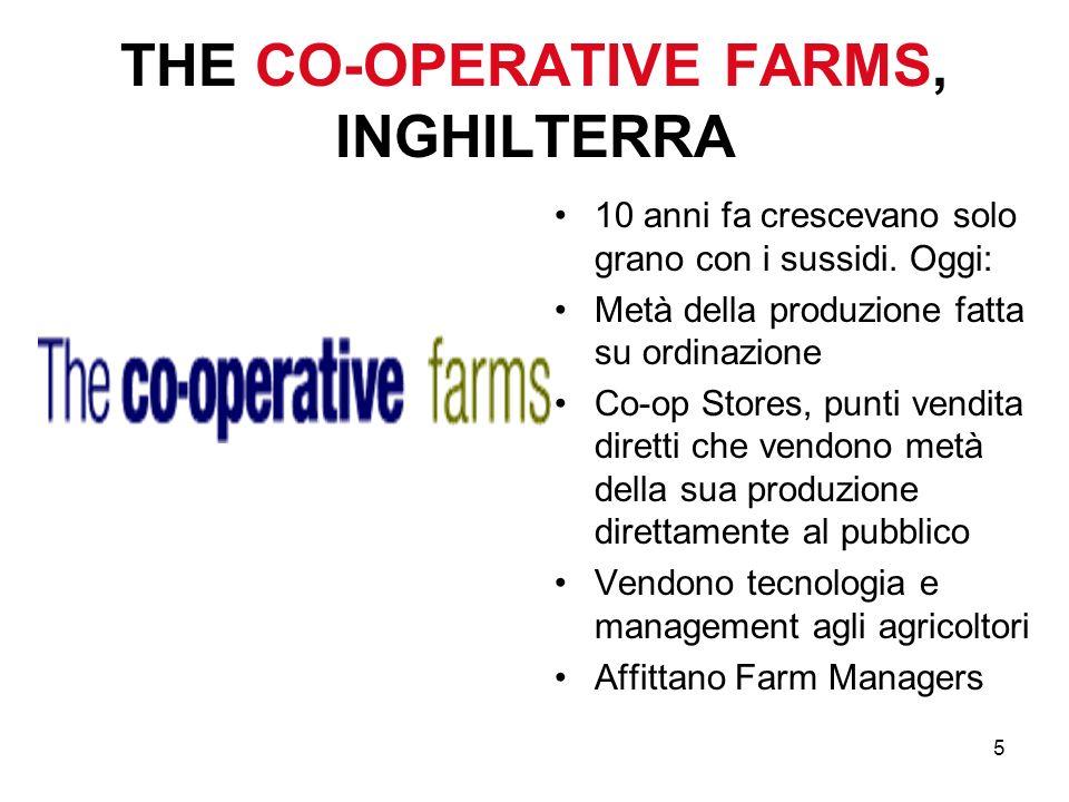 5 THE CO-OPERATIVE FARMS, INGHILTERRA 10 anni fa crescevano solo grano con i sussidi. Oggi: Metà della produzione fatta su ordinazione Co-op Stores, p