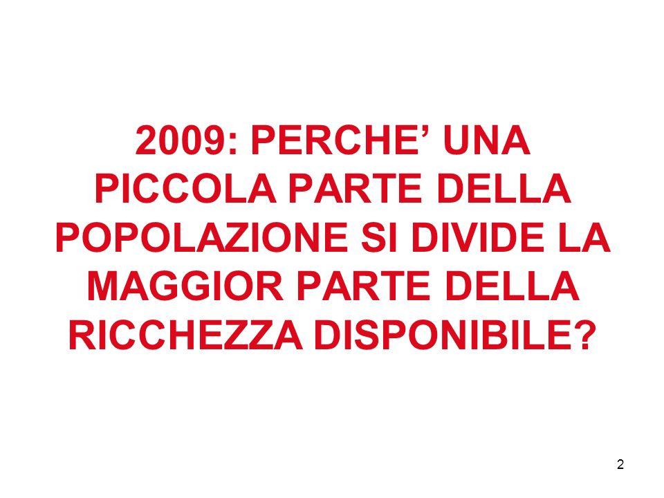 2 2009: PERCHE UNA PICCOLA PARTE DELLA POPOLAZIONE SI DIVIDE LA MAGGIOR PARTE DELLA RICCHEZZA DISPONIBILE