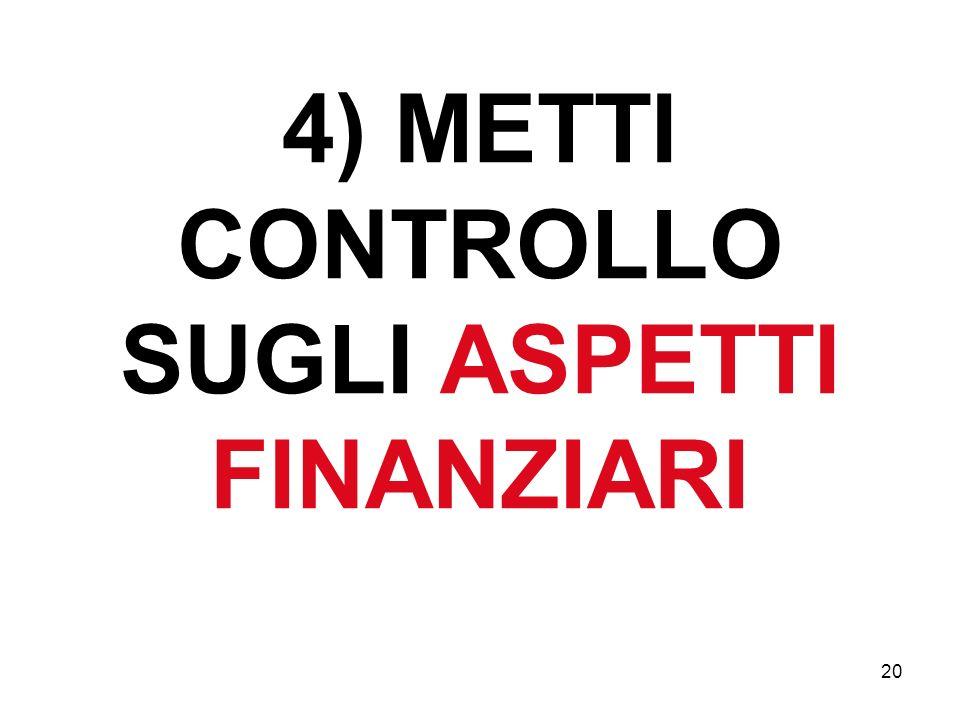 4) METTI CONTROLLO SUGLI ASPETTI FINANZIARI 20