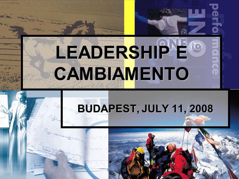 1 LEADERSHIP E CAMBIAMENTO BUDAPEST, JULY 11, 2008