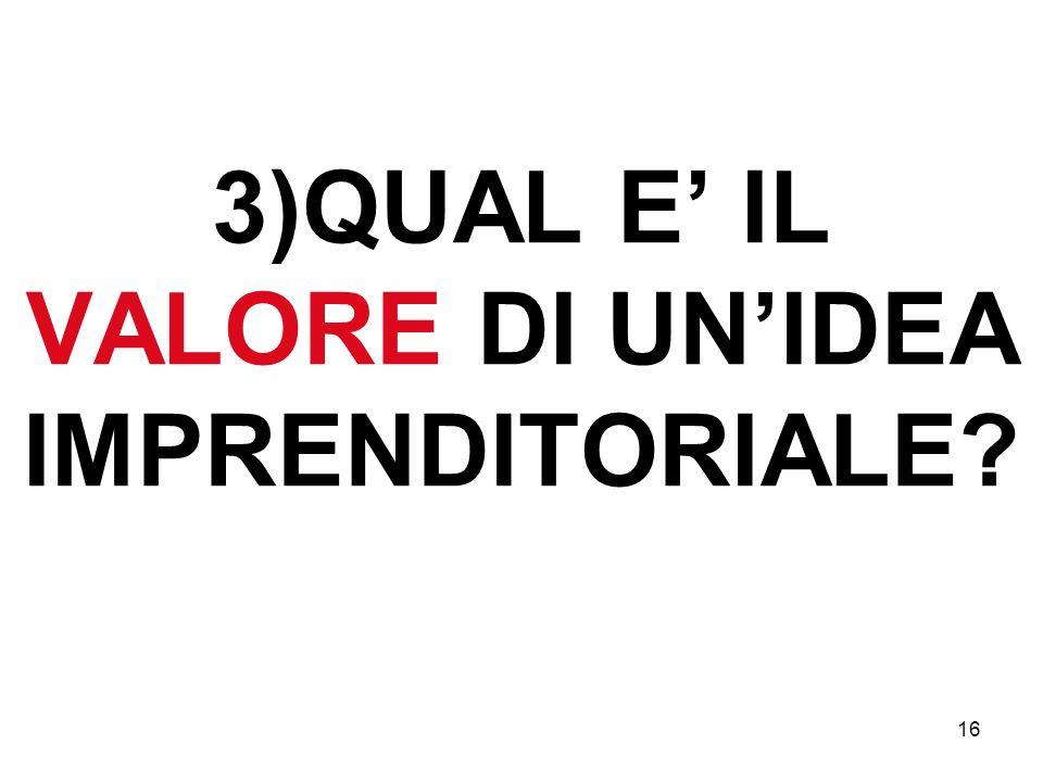 16 3)QUAL E IL VALORE DI UNIDEA IMPRENDITORIALE