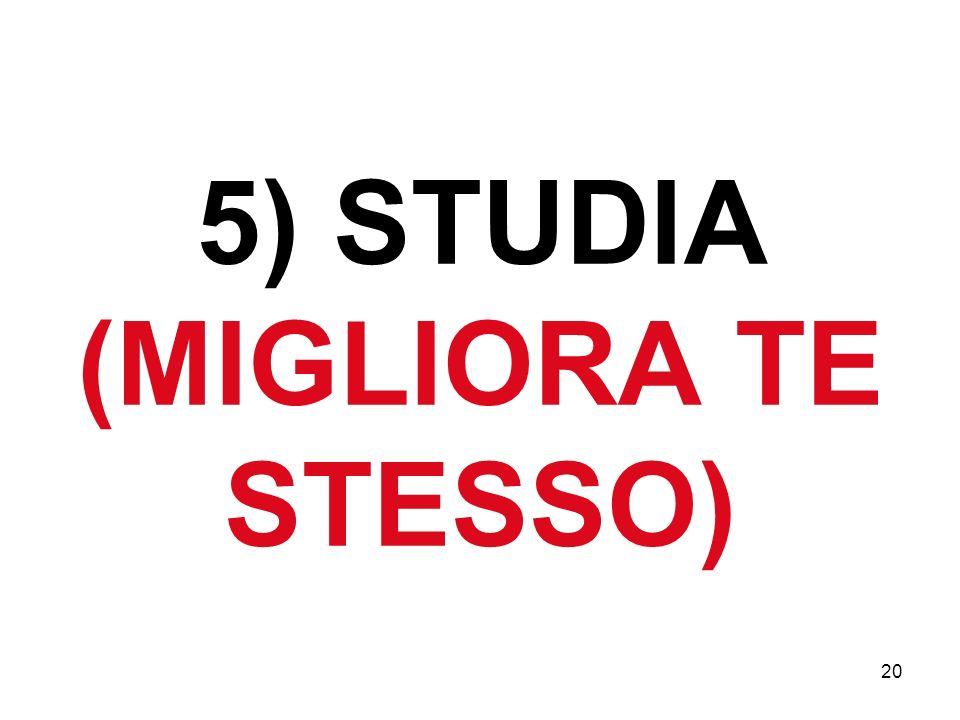 20 5) STUDIA (MIGLIORA TE STESSO)