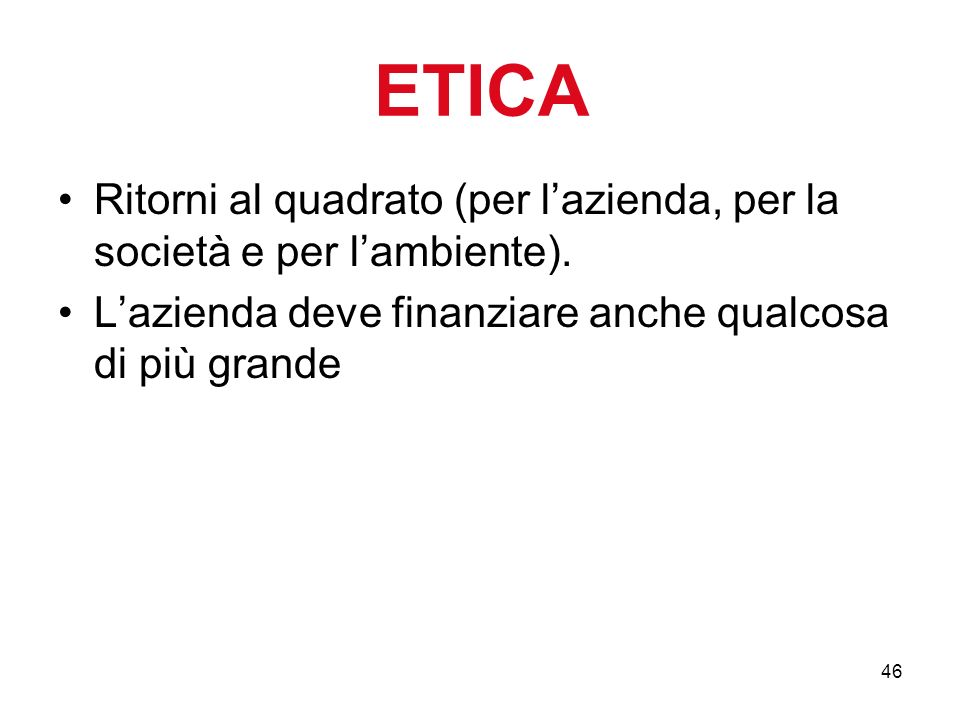 46 ETICA Ritorni al quadrato (per lazienda, per la società e per lambiente).