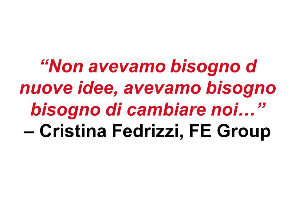 Non avevamo bisogno d nuove idee, avevamo bisogno bisogno di cambiare noi… – Cristina Fedrizzi, FE Group