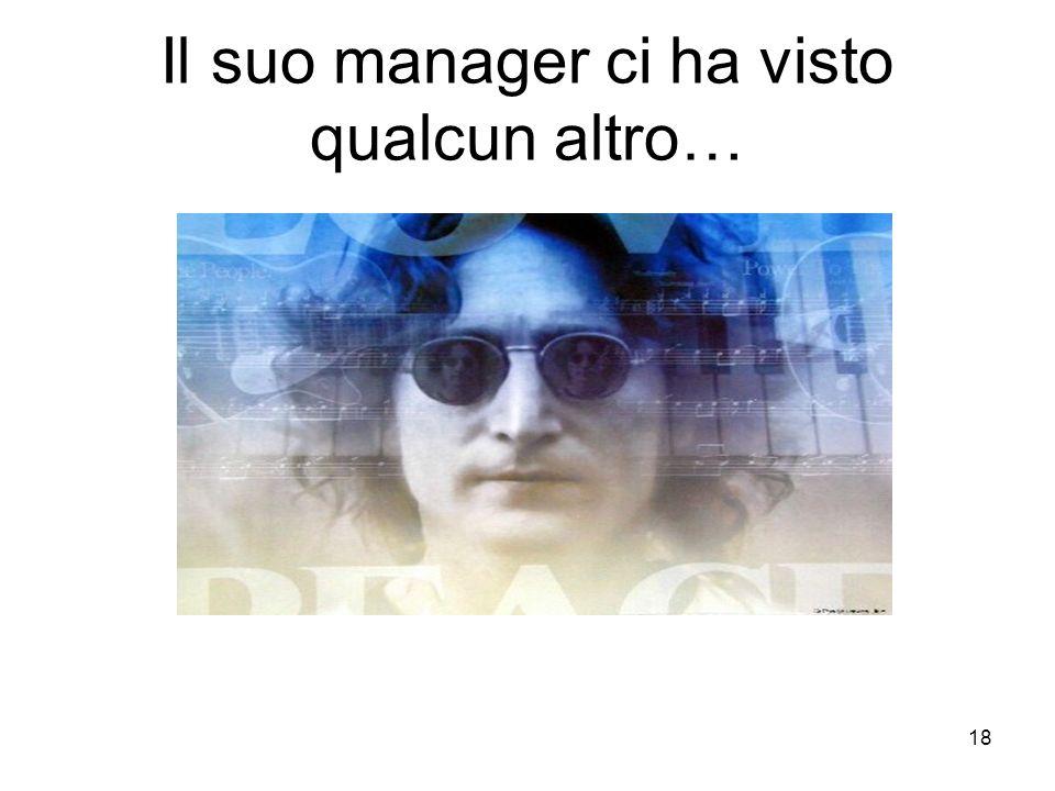 18 Il suo manager ci ha visto qualcun altro…