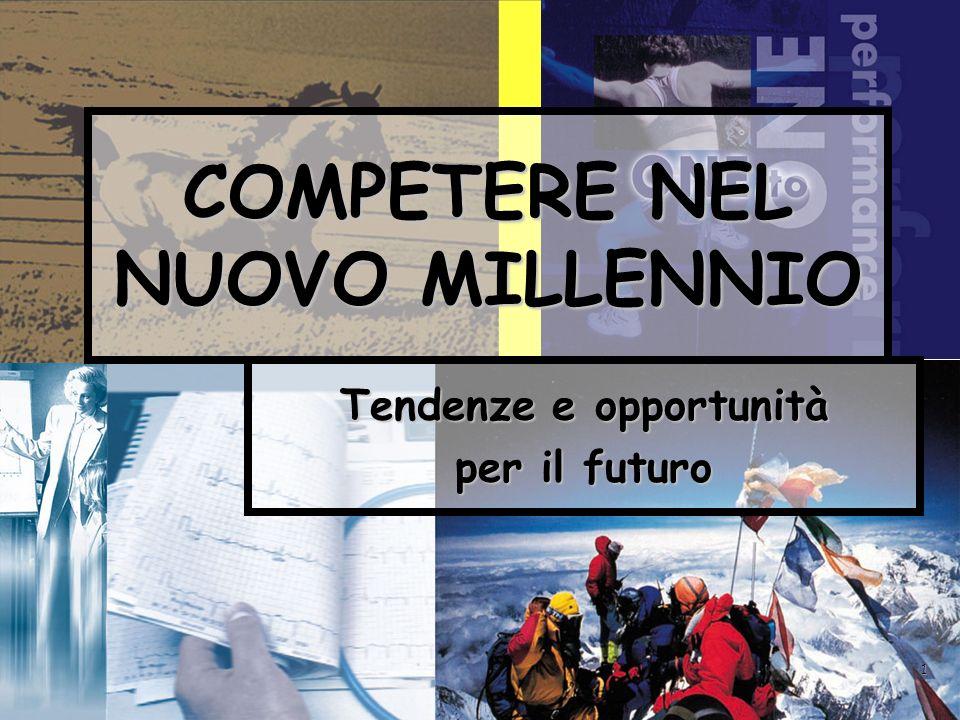 1 COMPETERE NEL NUOVO MILLENNIO Tendenze e opportunità per il futuro