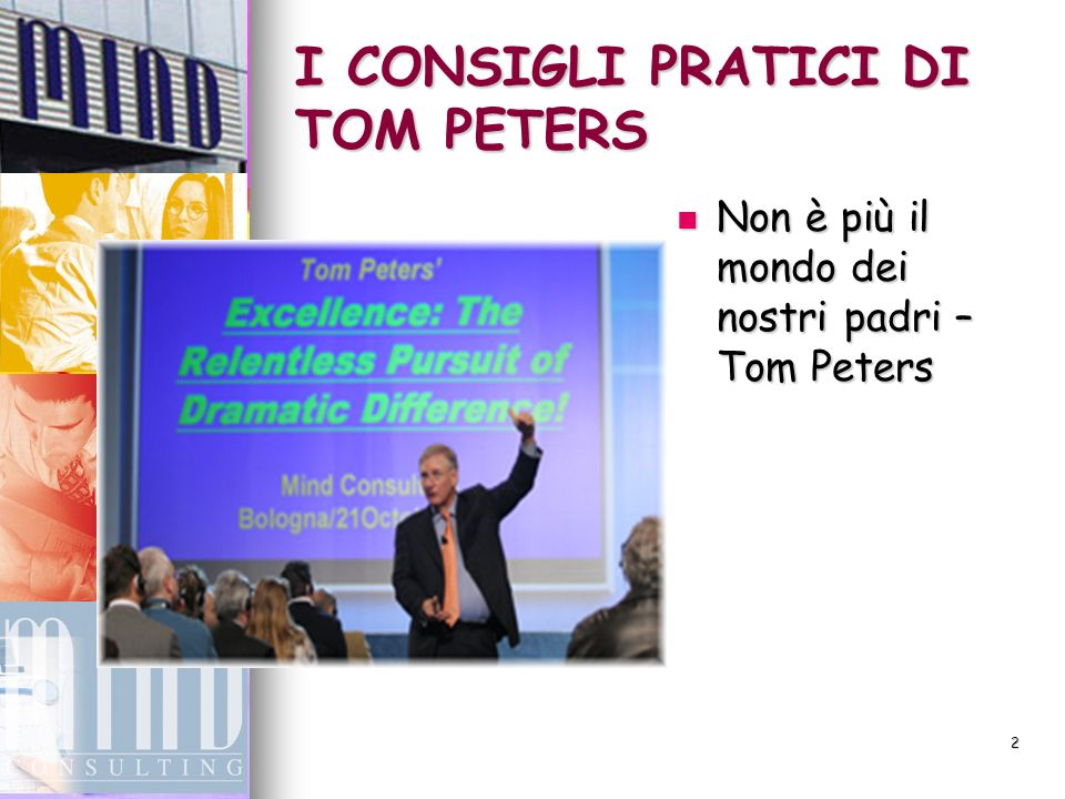 2 I CONSIGLI PRATICI DI TOM PETERS Non è più il mondo dei nostri padri – Tom Peters Non è più il mondo dei nostri padri – Tom Peters