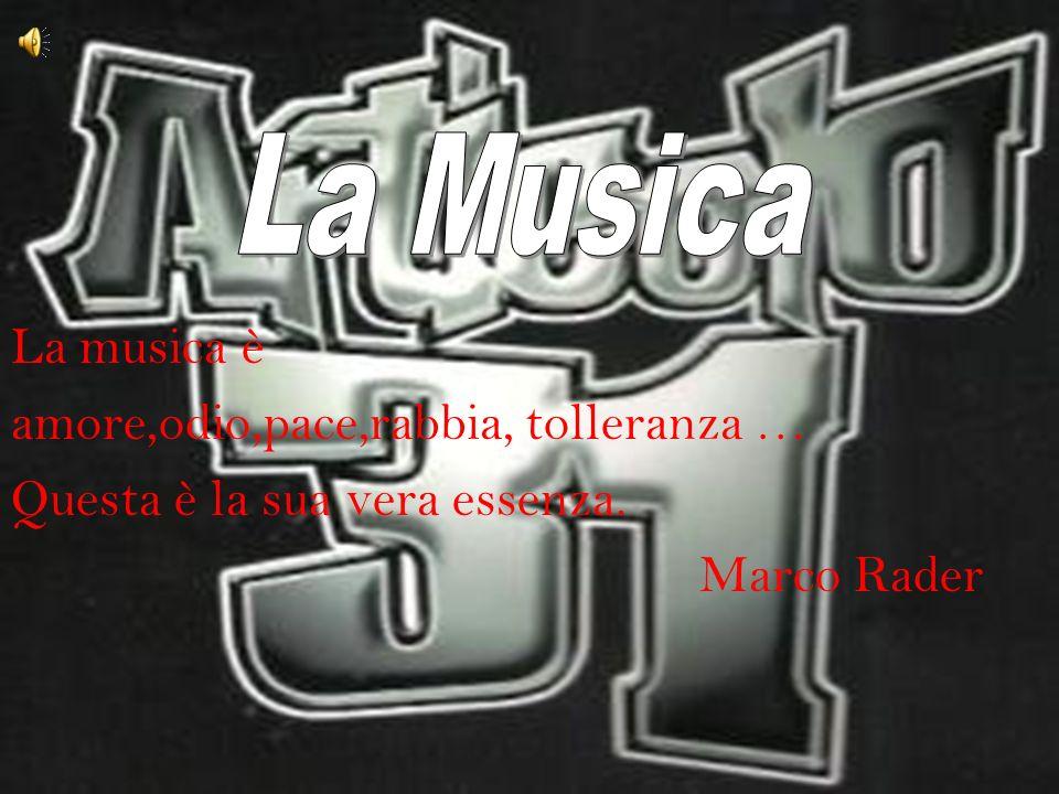 La musica è amore,odio,pace,rabbia, tolleranza … Questa è la sua vera essenza. Marco Rader