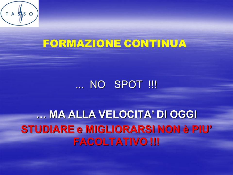 FORMAZIONE CONTINUA... NO SPOT !!.