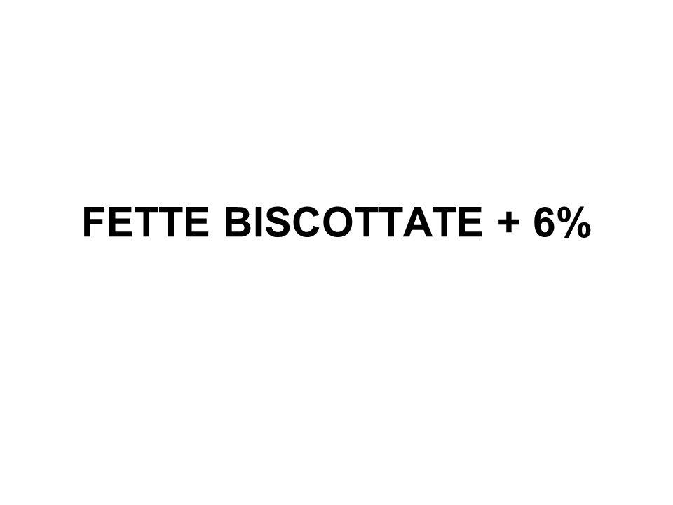 FETTE BISCOTTATE + 6%