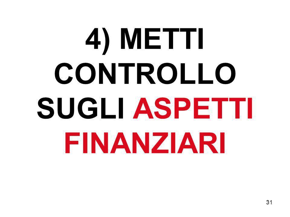 4) METTI CONTROLLO SUGLI ASPETTI FINANZIARI 31