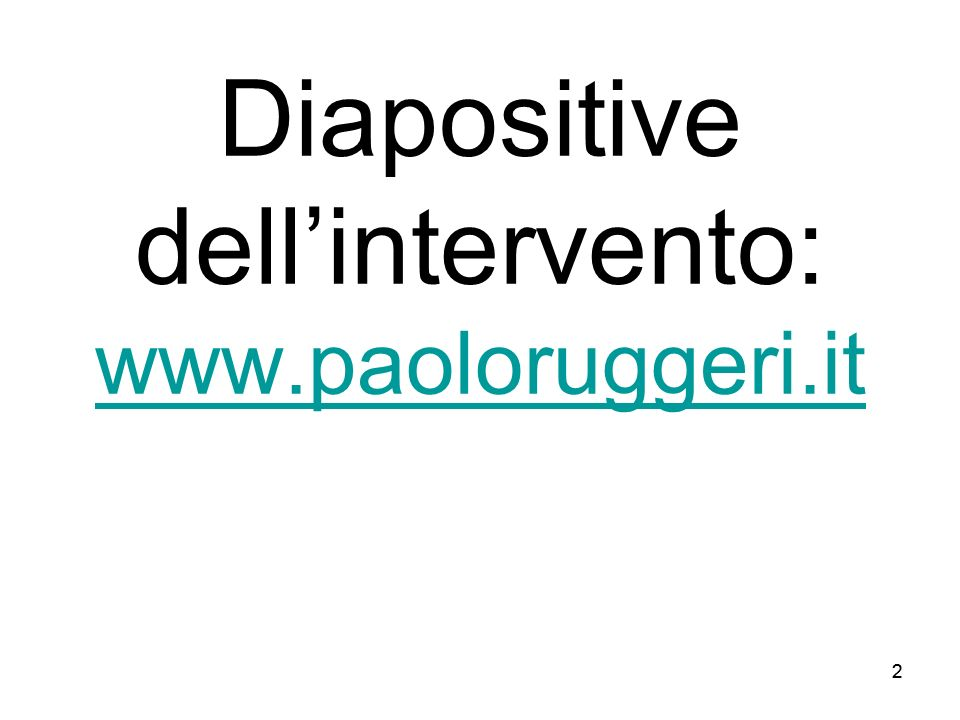 22 Diapositive dellintervento: www.paoloruggeri.it www.paoloruggeri.it