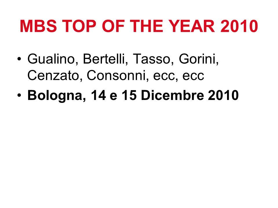 MBS TOP OF THE YEAR 2010 Gualino, Bertelli, Tasso, Gorini, Cenzato, Consonni, ecc, ecc Bologna, 14 e 15 Dicembre 2010