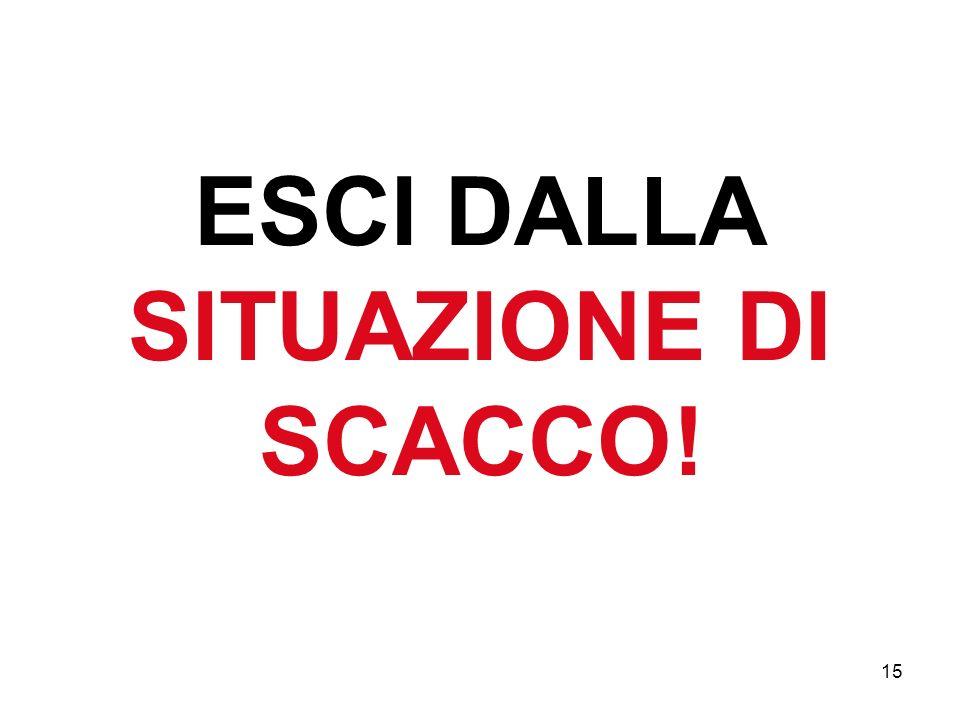 15 ESCI DALLA SITUAZIONE DI SCACCO!