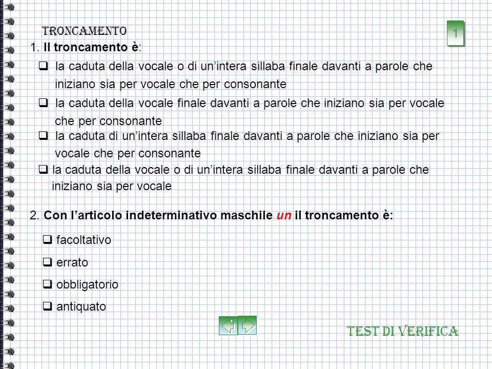Test di verifica Lelisione 1. Lelisione è errata: con da seguita da vocale, con articoli, preposizioni e aggettivi davanti a i semiconsonantica, con l