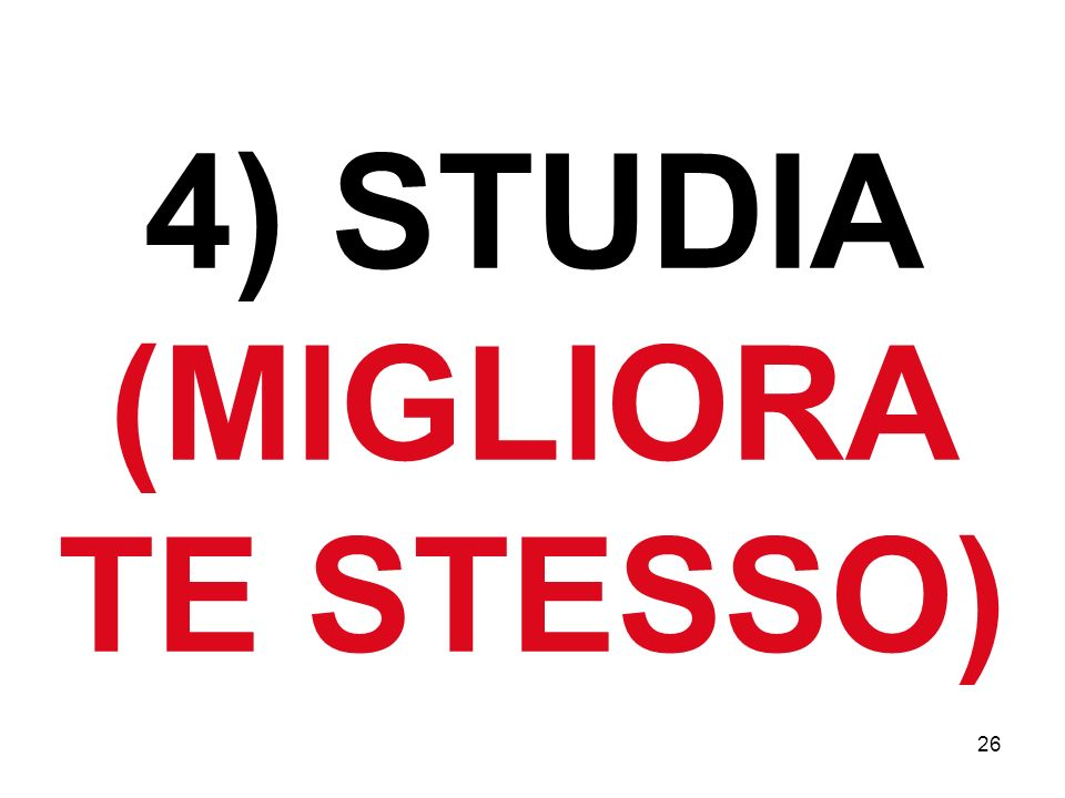 26 4) STUDIA (MIGLIORA TE STESSO)