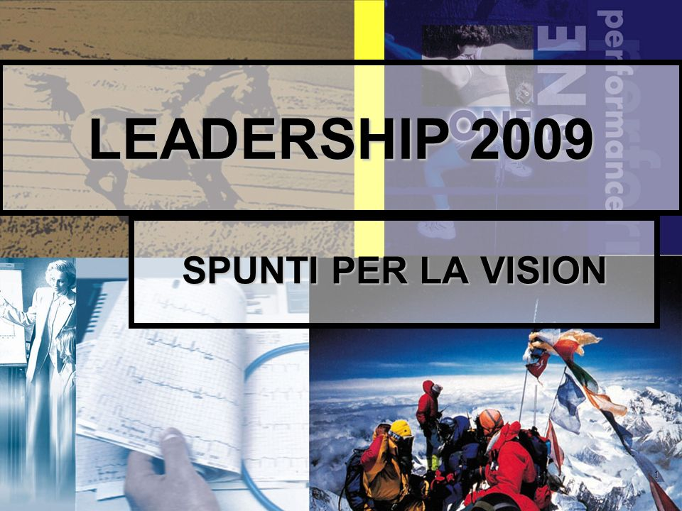 1 LEADERSHIP 2009 SPUNTI PER LA VISION
