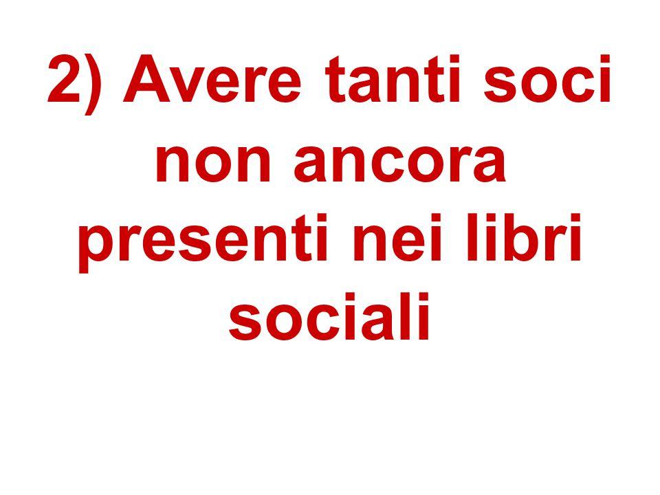 2) Avere tanti soci non ancora presenti nei libri sociali
