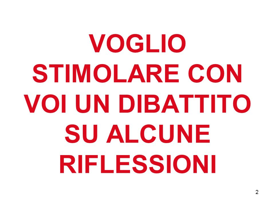2 VOGLIO STIMOLARE CON VOI UN DIBATTITO SU ALCUNE RIFLESSIONI