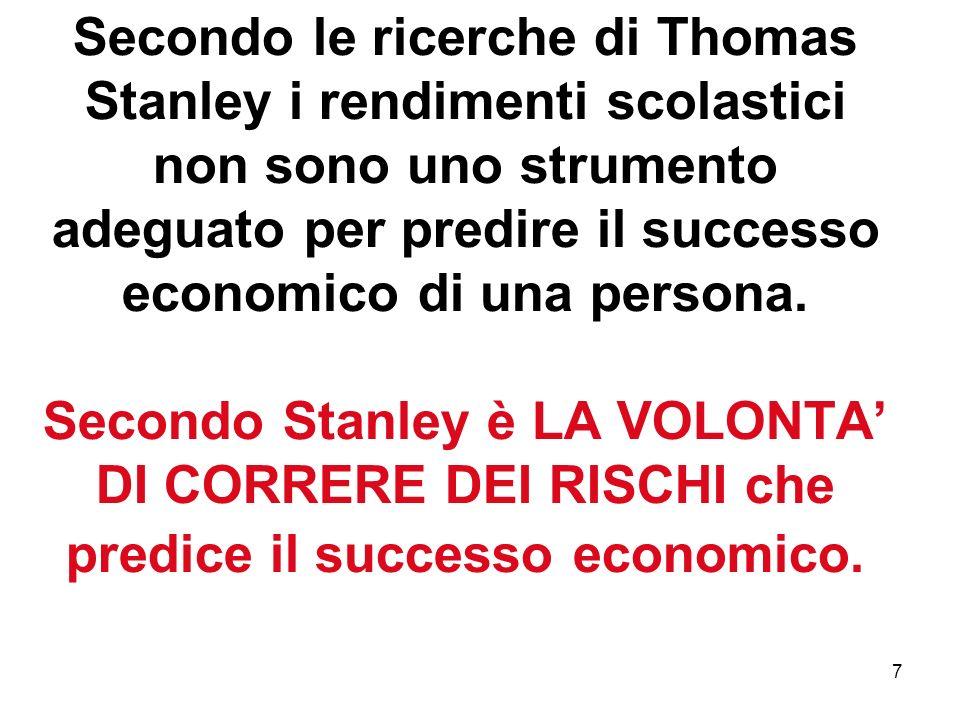 7 Secondo le ricerche di Thomas Stanley i rendimenti scolastici non sono uno strumento adeguato per predire il successo economico di una persona. Seco