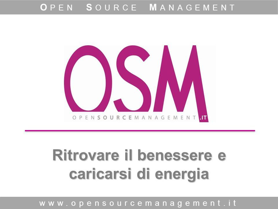 Ritrovare il benessere e caricarsi di energia www.opensourcemanagement.it O PEN S OURCE M ANAGEMENT