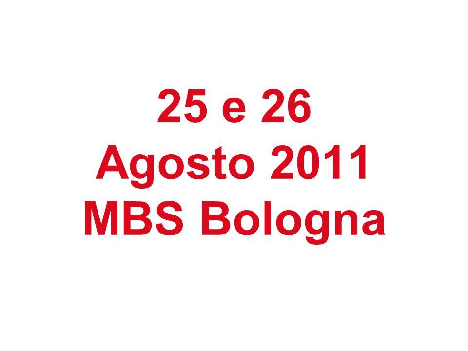25 e 26 Agosto 2011 MBS Bologna