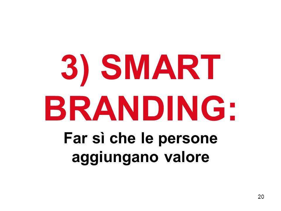 20 3) SMART BRANDING: Far sì che le persone aggiungano valore