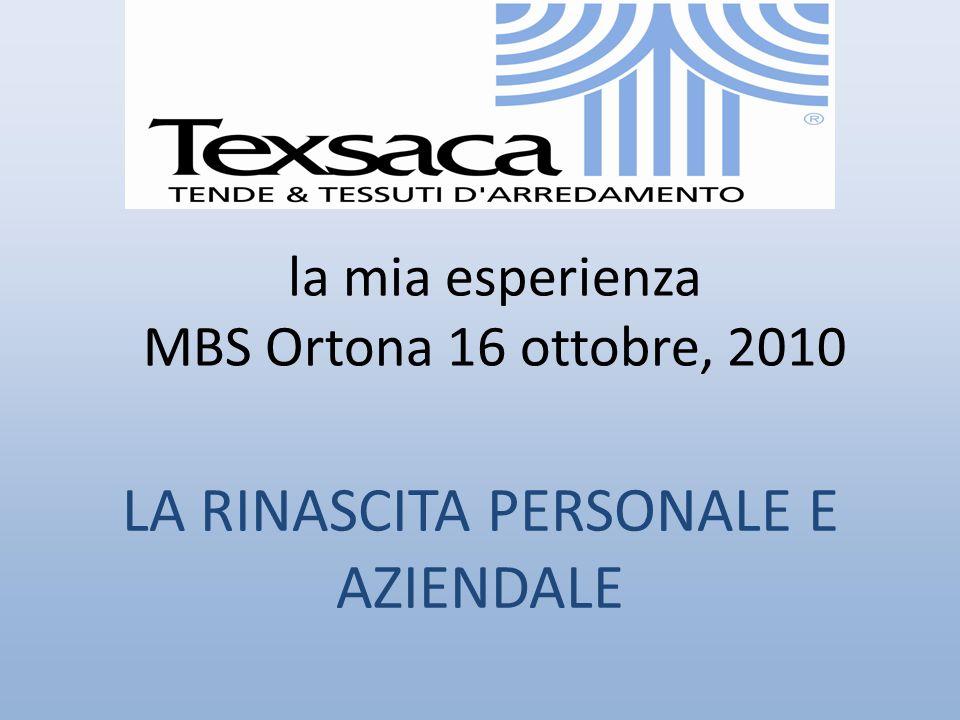 la mia esperienza MBS Ortona 16 ottobre, 2010 LA RINASCITA PERSONALE E AZIENDALE