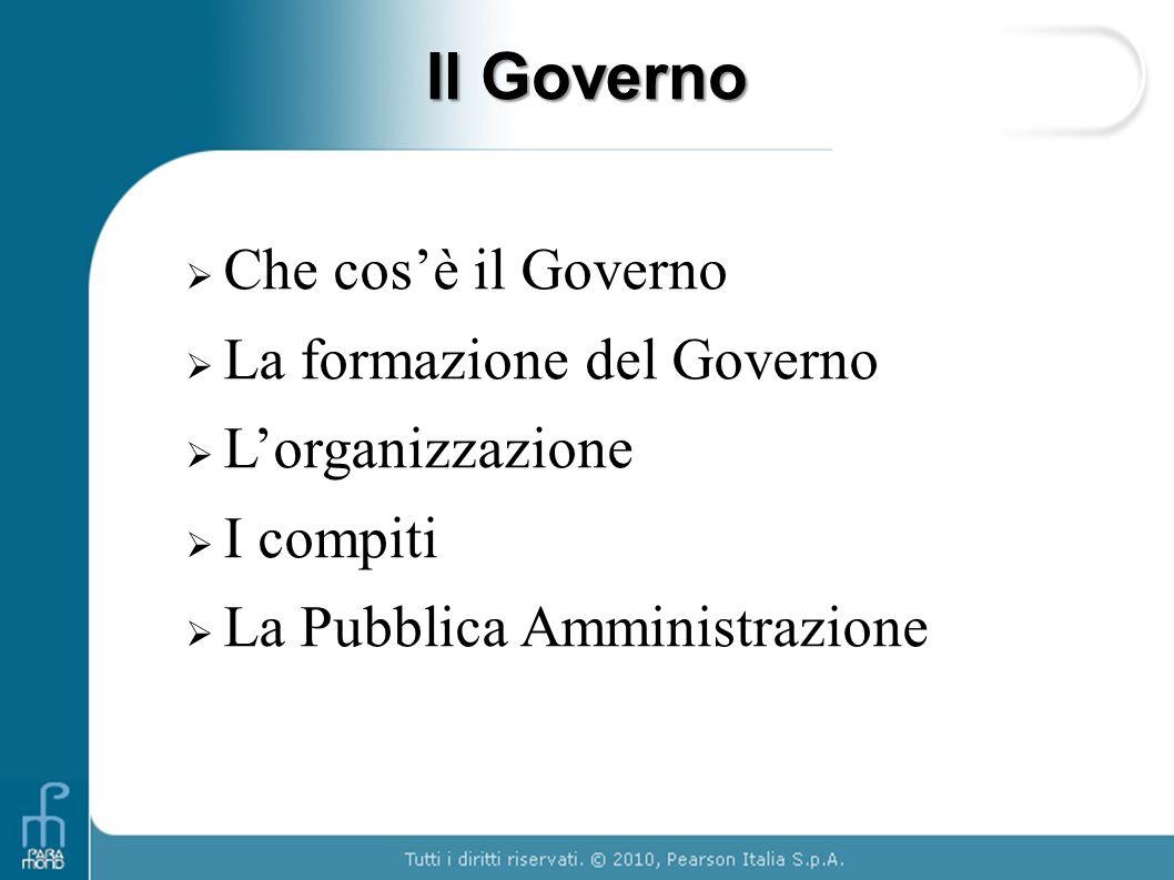 Il Governo Che cosè il Governo La formazione del Governo Lorganizzazione I compiti La Pubblica Amministrazione