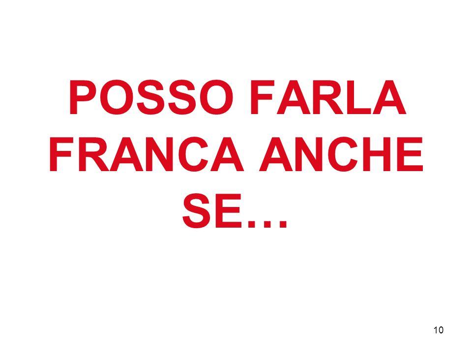10 POSSO FARLA FRANCA ANCHE SE…