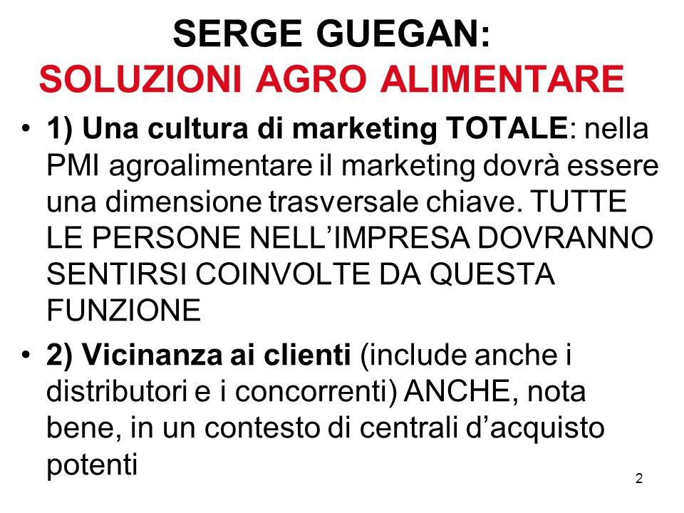 2 SERGE GUEGAN: SOLUZIONI AGRO ALIMENTARE 1) Una cultura di marketing TOTALE: nella PMI agroalimentare il marketing dovrà essere una dimensione trasve