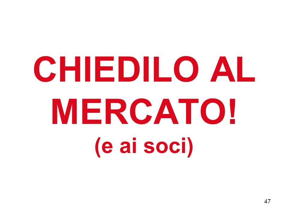 47 CHIEDILO AL MERCATO! (e ai soci)