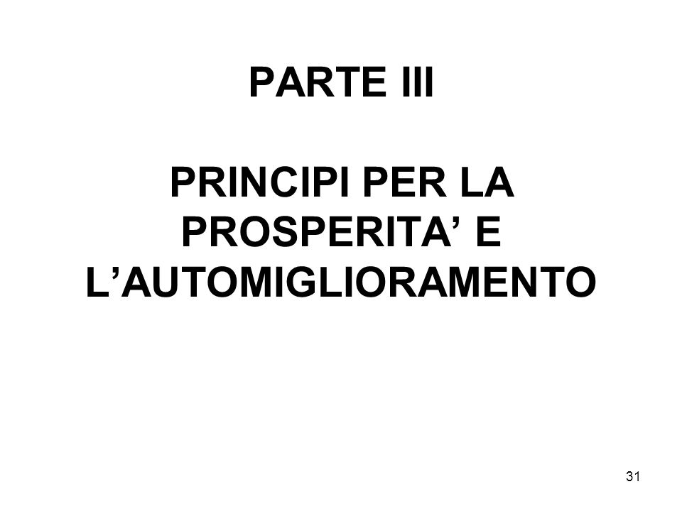 31 PARTE III PRINCIPI PER LA PROSPERITA E LAUTOMIGLIORAMENTO