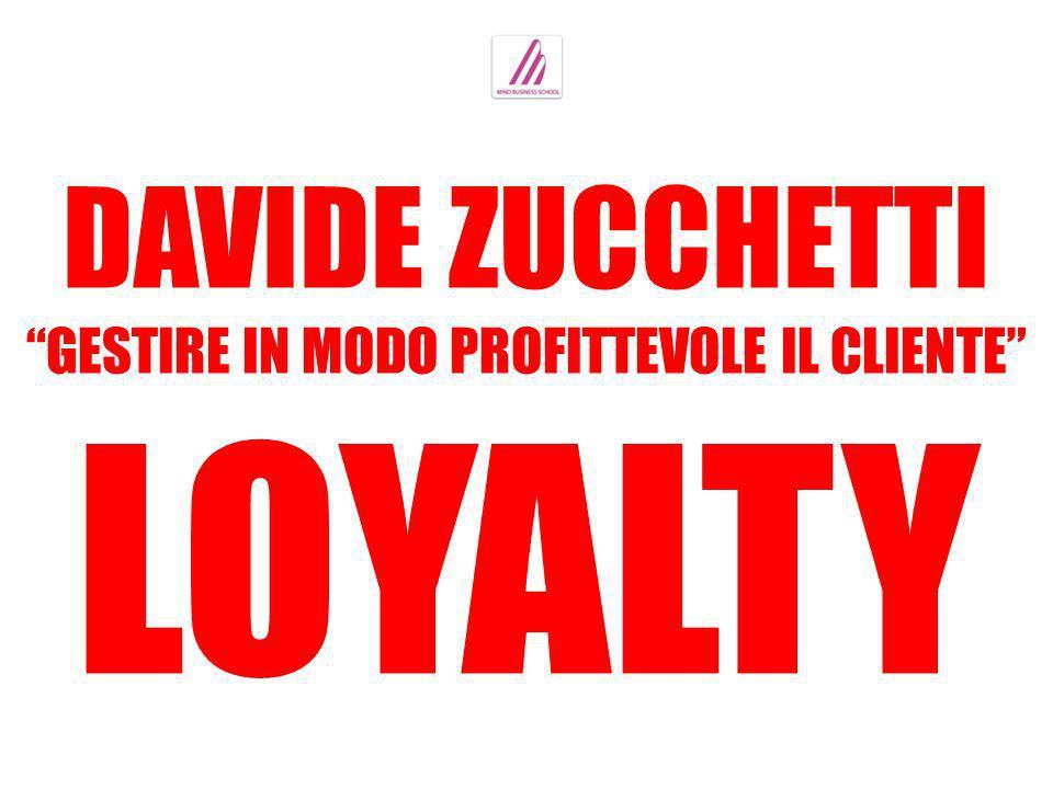 DAVIDE ZUCCHETTI GESTIRE IN MODO PROFITTEVOLE IL CLIENTE LOYALTY
