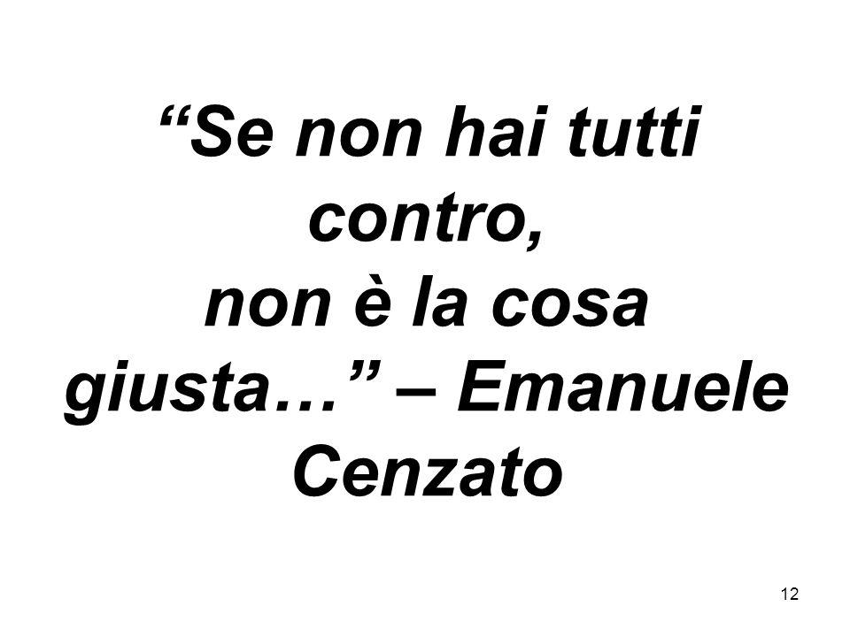12 Se non hai tutti contro, non è la cosa giusta… – Emanuele Cenzato