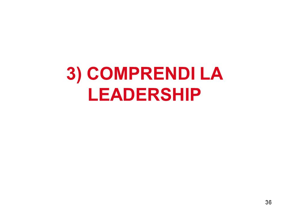 36 3) COMPRENDI LA LEADERSHIP