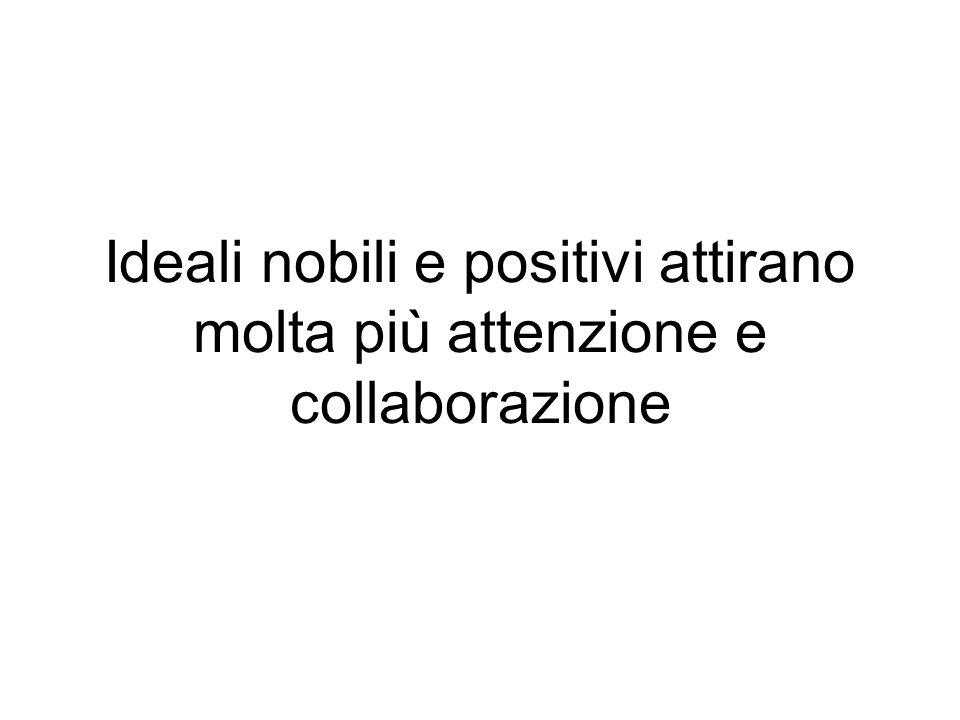 Ideali nobili e positivi attirano molta più attenzione e collaborazione