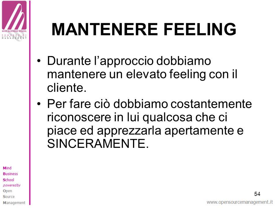 54 MANTENERE FEELING Durante lapproccio dobbiamo mantenere un elevato feeling con il cliente. Per fare ciò dobbiamo costantemente riconoscere in lui q