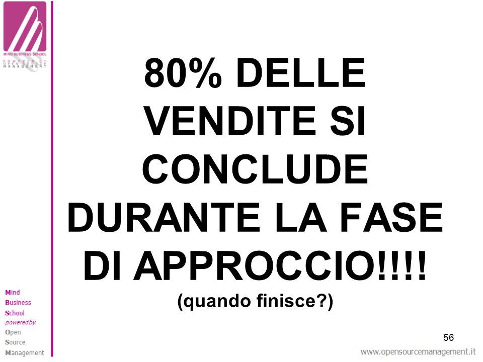 56 80% DELLE VENDITE SI CONCLUDE DURANTE LA FASE DI APPROCCIO!!!! (quando finisce?)